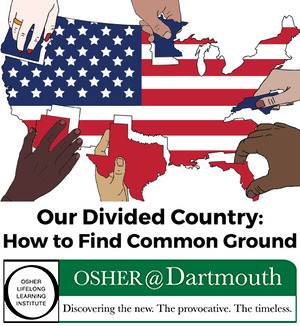 "Osher at Dartmouth Summer Lecture Series 2018. ""Our Divided Country: How to Find Common Ground"""